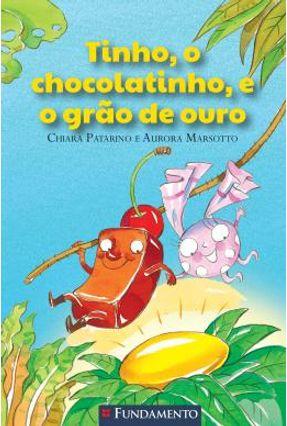 Tinho, o Chocolatinho e o Grão de Ouro - Marsoto,Aurora Patarino,Chiara | Hoshan.org