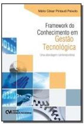 Framework do Conhecimento Em Gestão Tecnológica - Uma Abordagem Contemporânea - Peixoto,Mário César Pintaudi | Hoshan.org