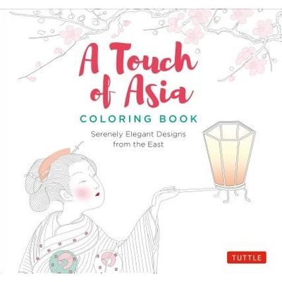 A Touch Of Asia Coloring Book - Serenely Elegant Designs From The East (Tear-Out Sheets Let You Share Pages Or Frame You