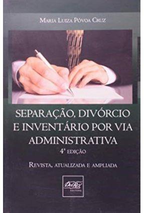 Separação, Divórcio e Inventário - Por Via Administrativa - 4ª Ed. - 2012 - Cruz,Maria Luiza Póvoa   Tagrny.org