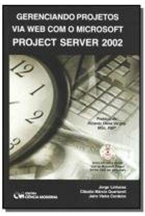 Gerenciando Projetos Via Web com o Microsoft Project Server 2002 - Linhares,Jorge Cordeiro,Jairo Vieira Quartaroli,Cláudio Márcio | Hoshan.org