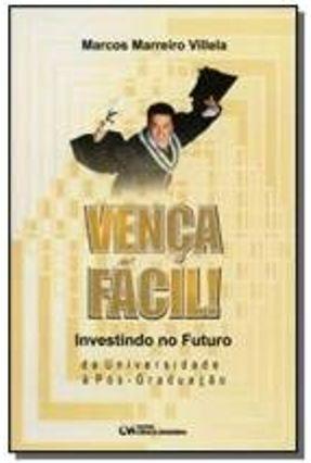 Vença Fácil - Investindo no Futuro, da Universidade À Pós - Graduação - Villela,Marcos Marreiro | Tagrny.org