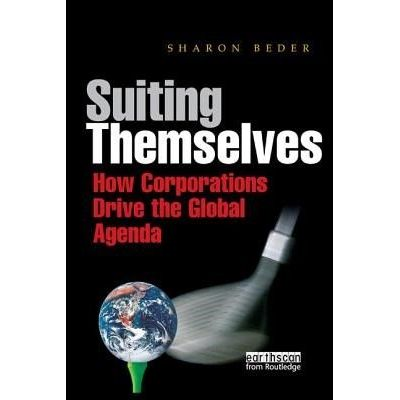 Suiting Themselves - How Corporations Drive The Global Agenda
