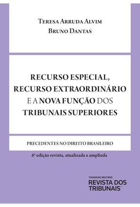 Recurso Especial, Recurso Extraordinário E Nova Função Dos Tribunais Superiores - 6ª Ed. 2019 - Alvim,Teresa Arruda Dantas,Bruno | Hoshan.org