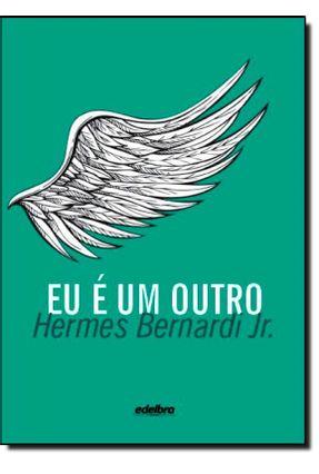 Eu É Um Outro - Bernardi Jr,Hermes | Hoshan.org