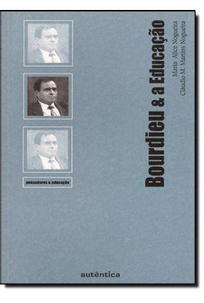 Bourdieu & A Educação - Col. Pensadores & Educação - Nogueira,Cláudio M. Martins Nogueira,Maria Alice pdf epub