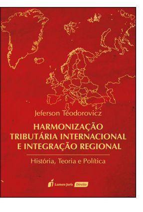 Harmonização Tributária Internacional e Integração Regional - 2017 - Teodorovicz,Jeferson pdf epub