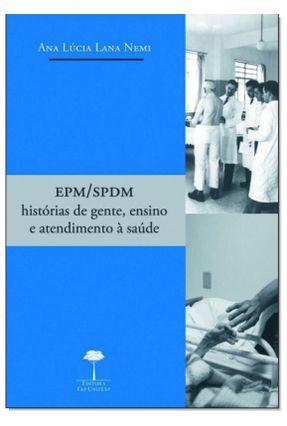 Epm/spdm - Histórias de Gente, Ensino e Atendimento À Saúde - Nemi,Ana Lucia Lana | Hoshan.org