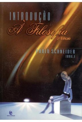 Introdução À Filosofia - 2ª Ed. 1999 - Schneider,Paulo   Tagrny.org