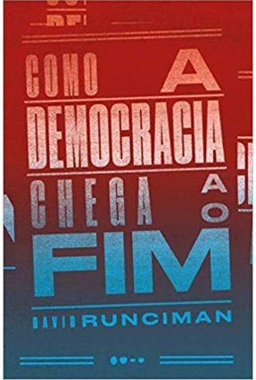 Como A Democracia Chega Ao Fim - Runciman,David pdf epub