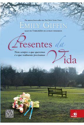 Presentes da Vida - Nem Sempre o Que Queremos É o Que Realmente Precisamos - Giffin,Emily Giffin,Emily   Hoshan.org