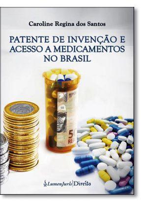 Patente de Invenção e Acesso A Medicamentos No Brasil - Santos,Caroline Regina Dos | Nisrs.org