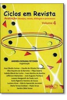 Ciclos em Revista - Vol. 4 - Avaliação  Desejos, Vozes, Diálogos e Processos - Fetzner,Andrea Rosana | Hoshan.org