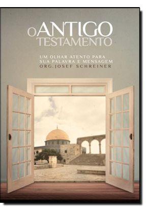 O Antigo Testamento - Um Olhar Atento Para Sua Palavra e Mensagem - Schreiner,Josef pdf epub