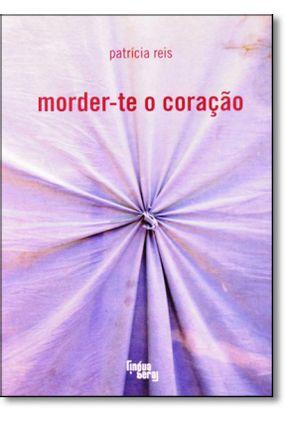 Morder-te o Coração - Reis,Patrícia | Hoshan.org