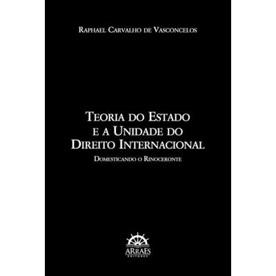 Teoria do Estado e A Unidade do Direito Internacional - Domesticando o Rinoceronte