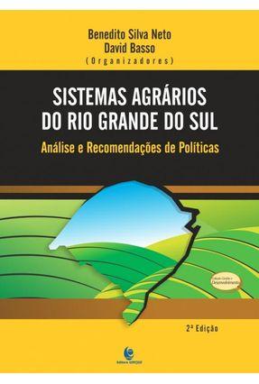 Sistemas Agrários do Rio Grande do Sul - Análise e Recomendações de Políticas - 2ª Ed. 2015 - Basso,David Silva Neto,Benedito | Nisrs.org