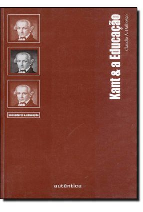 Kant & A Educação - Dalbosco,Claudio A. | Hoshan.org