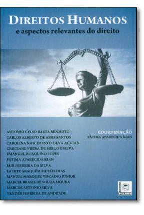 Direitos Humanos e Aspectos Relevantes do Direito - Minhoto,Antonio Celso Baeta Kian,Fátima Aparecida Santos,Carlos Alberto De Assis   Nisrs.org