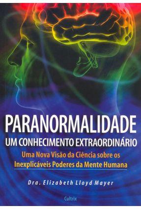 Paranormalidade : Um Conhecimento Extraordinário - Mayer,Elizabeth Lloyd | Nisrs.org