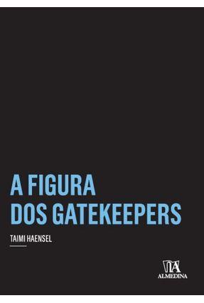 A Figura Dos Gatekeepers - Col.Coleção Insper - Haensel,Taimi | Hoshan.org