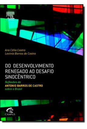 Do Desenvolvimento Renegado ao Desafio Sinocêntrico - Castro,Ana Célia Castro,Lavinia Barros de | Hoshan.org