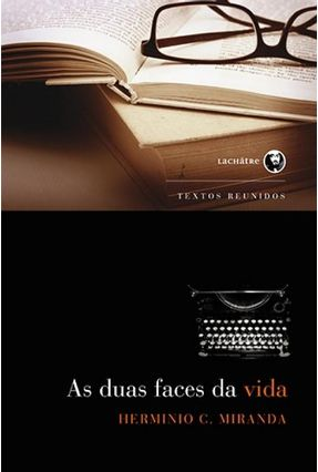 As Duas Faces da Vida - Miranda, Herminio C. | Tagrny.org