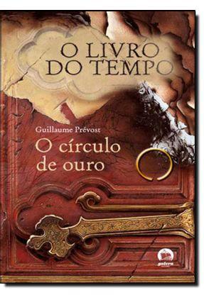 O Círculo de Ouro - Col. O Livro do Tempo - Prevost,Guillaume Prevost,Guillaume pdf epub