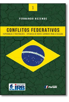 Conflitos Federativos - Esperanças e Frustrações - Em Busca de Novos Caminhos Para A Solução - Rezende,Fernando   Tagrny.org