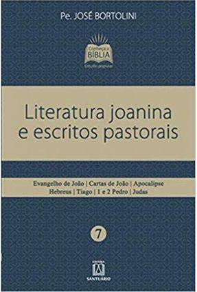 Literatura Joanina E Escritos Pastorais - Evangelho De João, Cartas De João, Apocalipse, Hebreus, Tiago, 1 E 2 Pedro, Ju - Bortolini,Pe. José | Hoshan.org