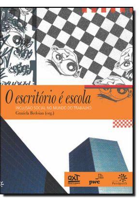 O Escritório É Escola - Inclusão Social No Mundo do Trabalho - Bedoian,Graziela | Tagrny.org
