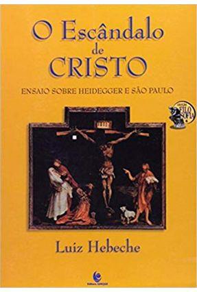 O Escândalo de Cristo - Ensaio Sobre Heidegger e São Paulo - Col. Filosofia - Vol. 6 - Hebeche,Luiz   Hoshan.org
