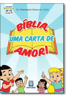 Coleção Sementinhas De Fé - Volume 4 - Bíblia Uma Carta De Amor! - Mancilio,Pe. Ferdinando pdf epub