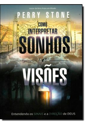 Como Interpretar Sonhos e Visões - Entendendo Os Sinais e As Visões De Deus - Stone,Perry pdf epub