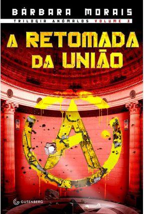 A Retomada da União - Trilogia Anômalos - Morais,Bárbara pdf epub