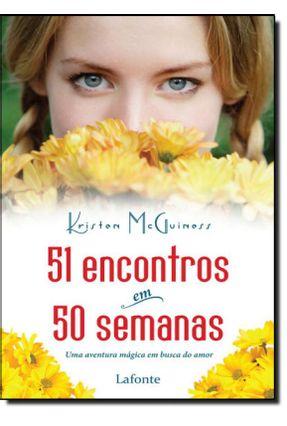 Cinquenta e Um (51) Encontros Em 51 Semanas - Uma Aventura Mágica Em Busca do Amor - Mcguiness,Kristen | Hoshan.org