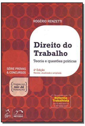 Direito do Trabalho - Teoria e Questões Práticas - Série Provas e Concursos - 4ª Ed. 2018 - Renzetti,Rogério   Tagrny.org