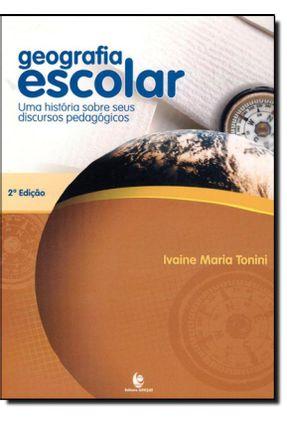 Geografia Escolar - Uma História Sobre Seus Discursos Pedagógicos - Tonini,Ivaine Maria   Tagrny.org