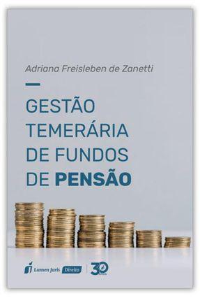 Gestão Temerária De Fundos De Pensão - Zanetti,Adriana Freisleben de | Hoshan.org