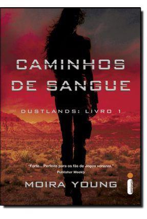 Caminhos de Sangue - Dustlands Livro 1 - Young,Moira | Hoshan.org