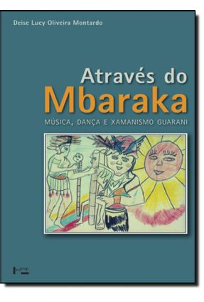 Através do Mbaraka - Musica , Dança e Xamanismo Guarani - Montardo,Deise Lucy Oliveira | Hoshan.org