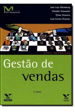 Gestão de Vendas - Série Marketing - 5ª Ed. 2011 - Peixoto,Luiz Carlos Meinberg,José Luiz Tomanini,Cláudio Teixeira,Elson   Hoshan.org