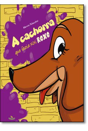 A Cachorra Que Fazia Xixi Roxo - Polacchini,Marcia pdf epub