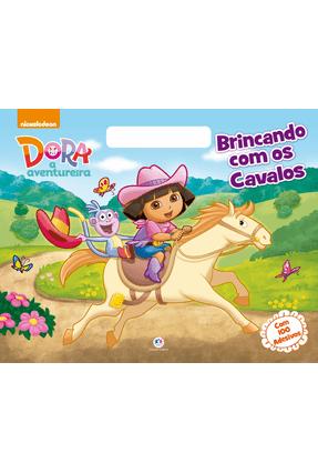 Dora, A Aventureira - Brincando Com Os Cavalos - Editora Ciranda Cultural | Nisrs.org