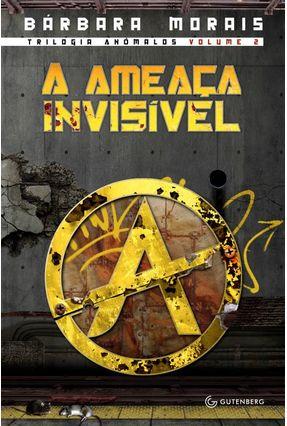 A Ameaça Invisível - Trilogia Anômalos - Vol. 2 - Morais,Bárbara pdf epub