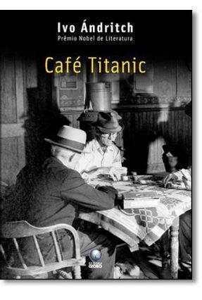 Café Titanic - Andritch,Ivo | Tagrny.org