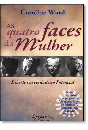 As Quatro Faces da Mulher - Liberte seu Verdadeiro Potencial - Ward,Caroline pdf epub