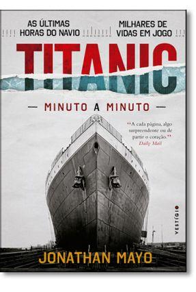 Titanic - Minuto A Minuto - Mayo,Jonathan | Hoshan.org