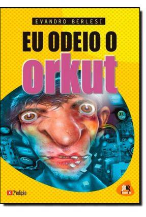 Eu Odeio o Orkut - Berlesi,Evandro pdf epub
