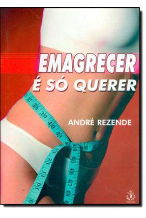 Emagrecer É Só Querer - Rezende,André   Tagrny.org